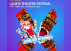 120 EVENTS, 20 VENUES, 200 PERFORMANCES, 5 COUNTRIES, ONE LAGOS, LAGOS THEATRE FESTIVAL 2020 'GOING OUT OF BOUNDS'.